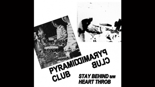 "Listen: Pyramid Club ""Stay Behind""/""Heart Throb"""
